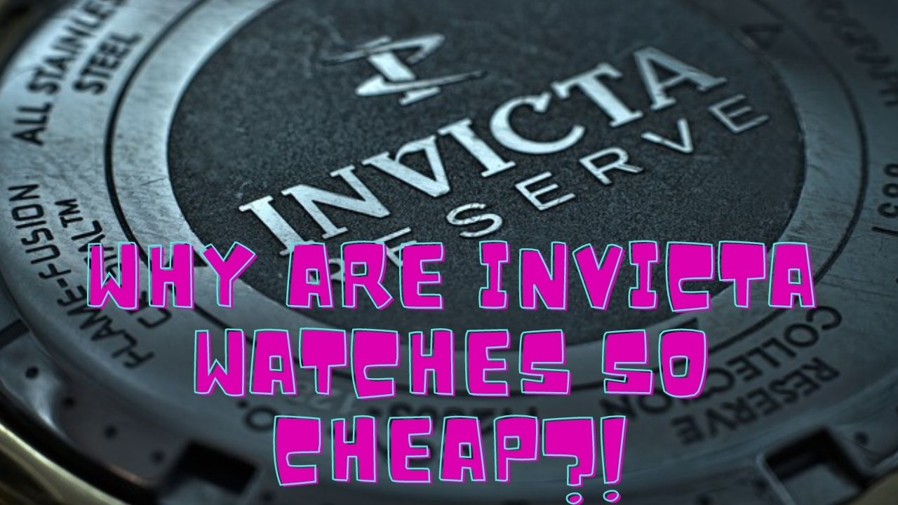 why are invicta watches so cheap